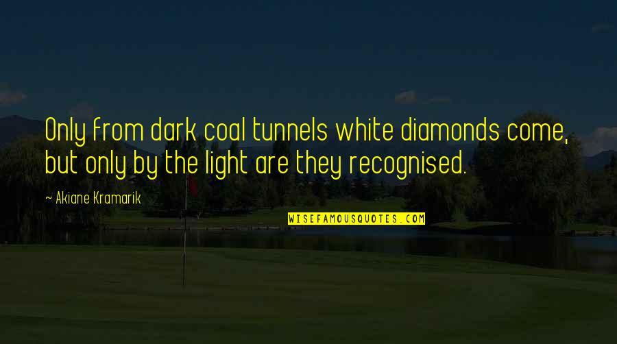 Coal Quotes By Akiane Kramarik: Only from dark coal tunnels white diamonds come,
