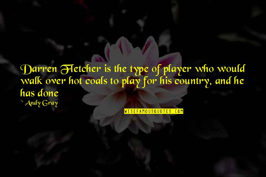 Coal Quotes By Andy Gray: Darren Fletcher is the type of player who