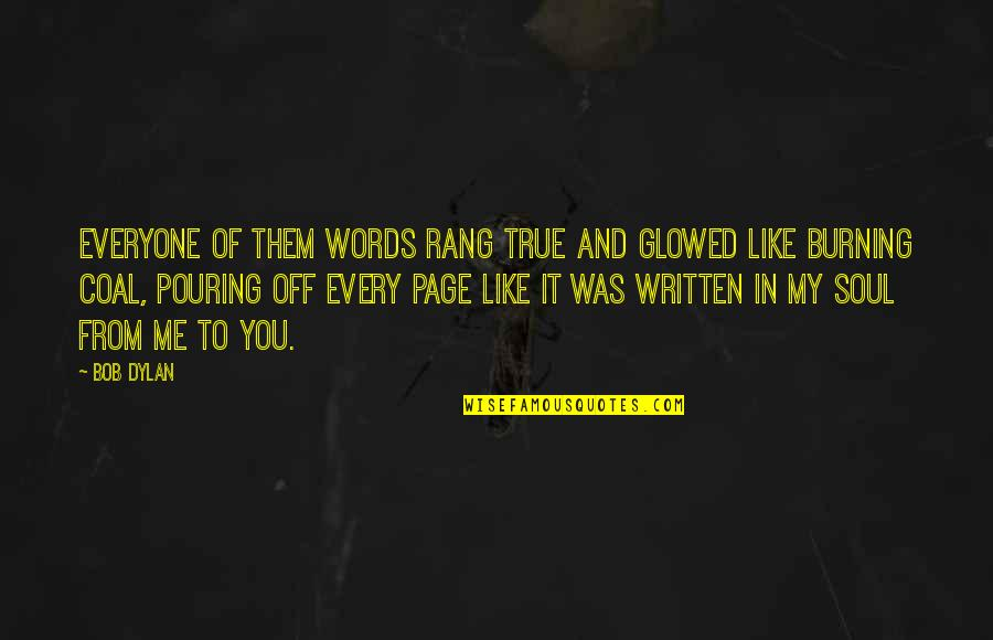 Coal Quotes By Bob Dylan: Everyone of them words rang true and glowed