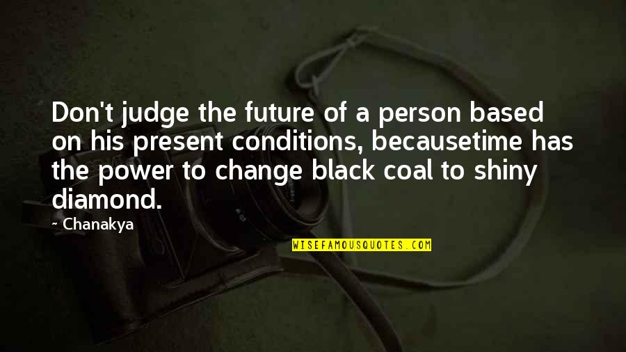 Coal Quotes By Chanakya: Don't judge the future of a person based