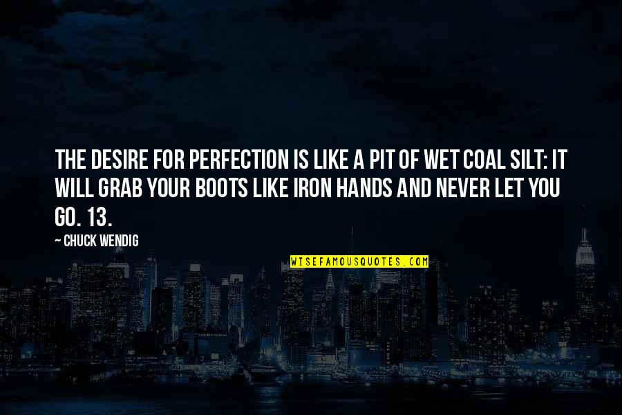 Coal Quotes By Chuck Wendig: The desire for perfection is like a pit