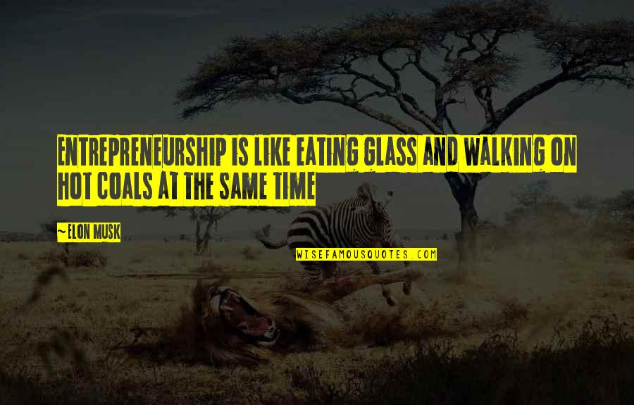 Coal Quotes By Elon Musk: Entrepreneurship is like eating glass and walking on