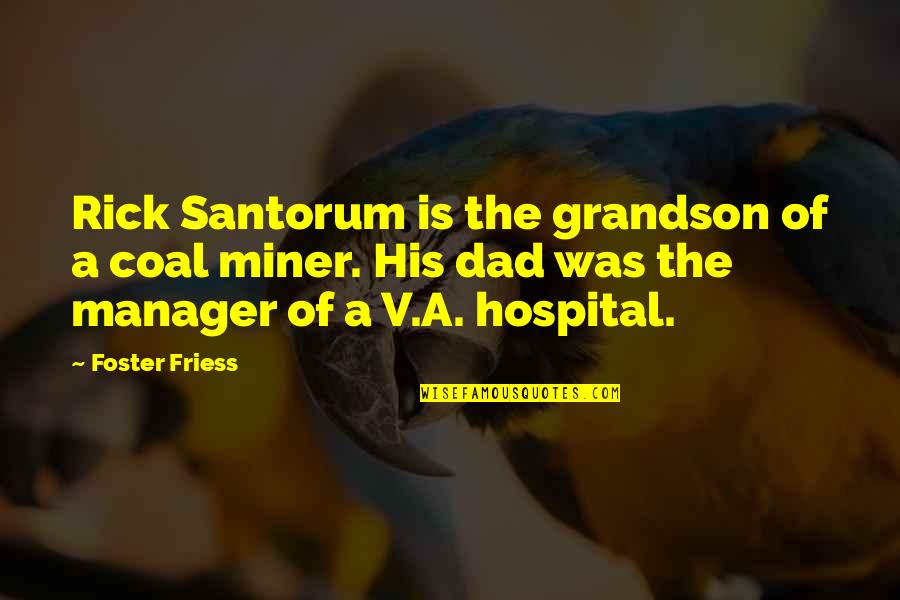 Coal Quotes By Foster Friess: Rick Santorum is the grandson of a coal