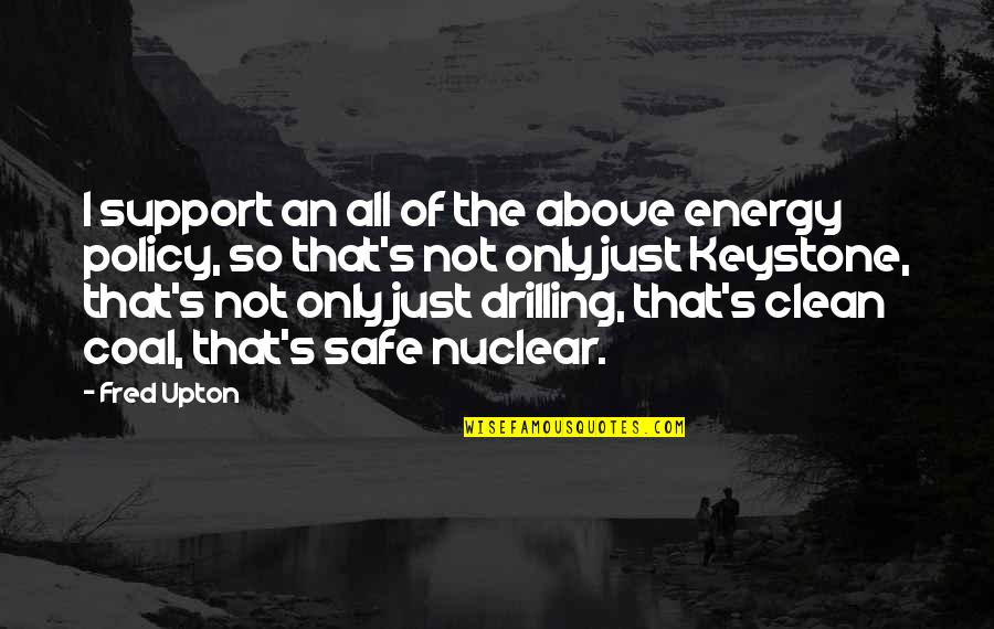 Coal Quotes By Fred Upton: I support an all of the above energy