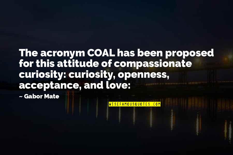 Coal Quotes By Gabor Mate: The acronym COAL has been proposed for this
