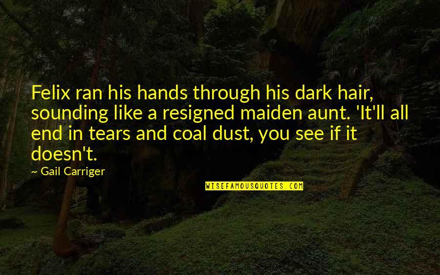 Coal Quotes By Gail Carriger: Felix ran his hands through his dark hair,