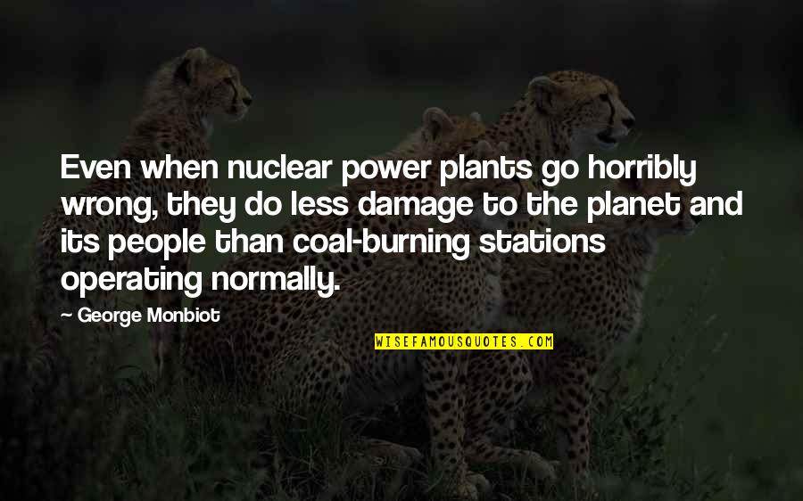 Coal Quotes By George Monbiot: Even when nuclear power plants go horribly wrong,