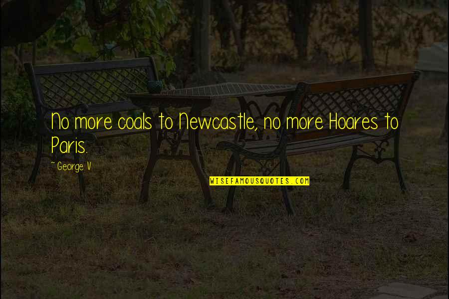 Coal Quotes By George V: No more coals to Newcastle, no more Hoares