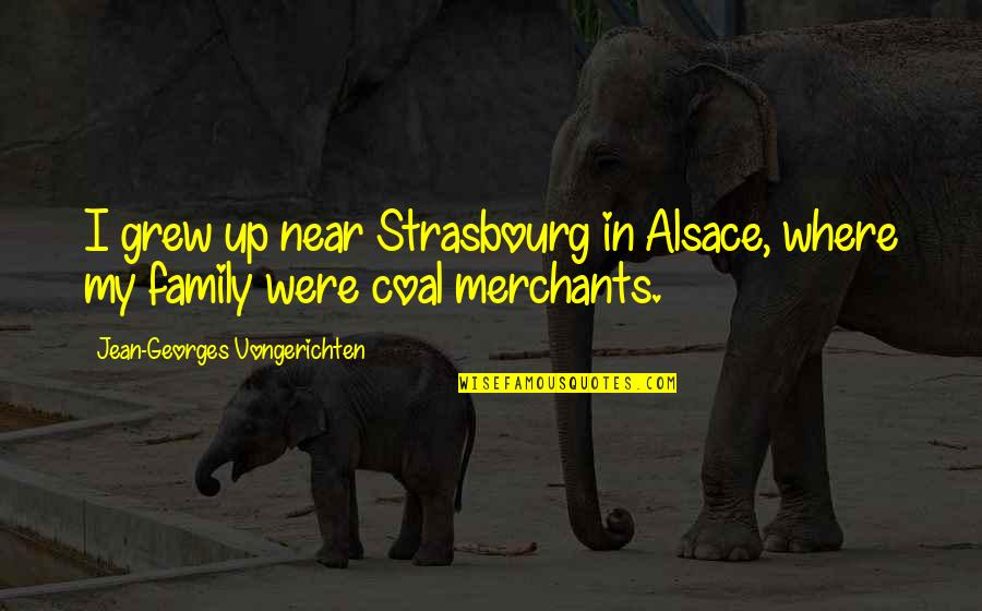 Coal Quotes By Jean-Georges Vongerichten: I grew up near Strasbourg in Alsace, where