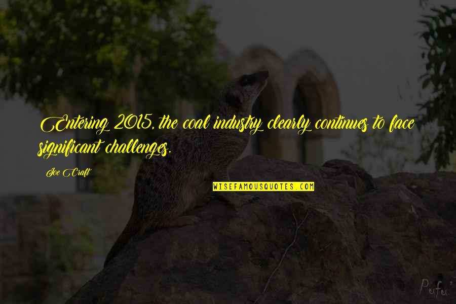 Coal Quotes By Joe Craft: Entering 2015, the coal industry clearly continues to