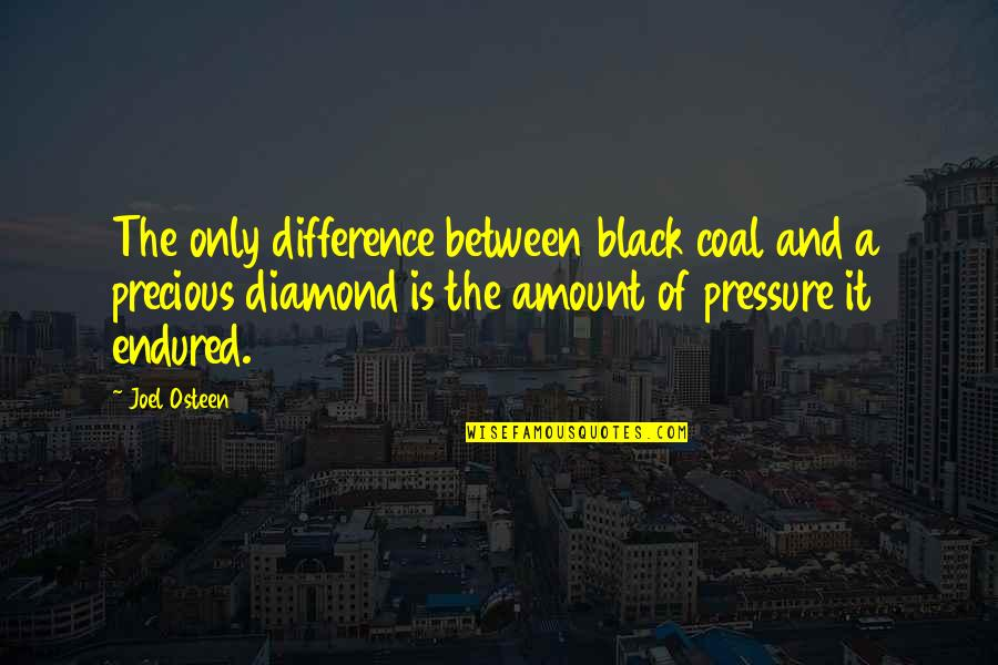 Coal Quotes By Joel Osteen: The only difference between black coal and a