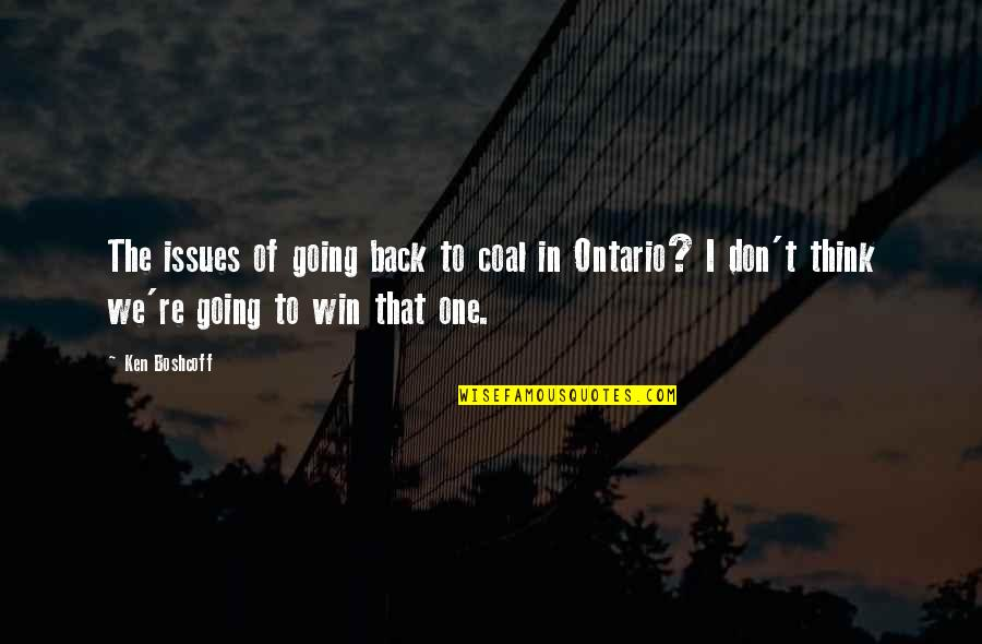 Coal Quotes By Ken Boshcoff: The issues of going back to coal in