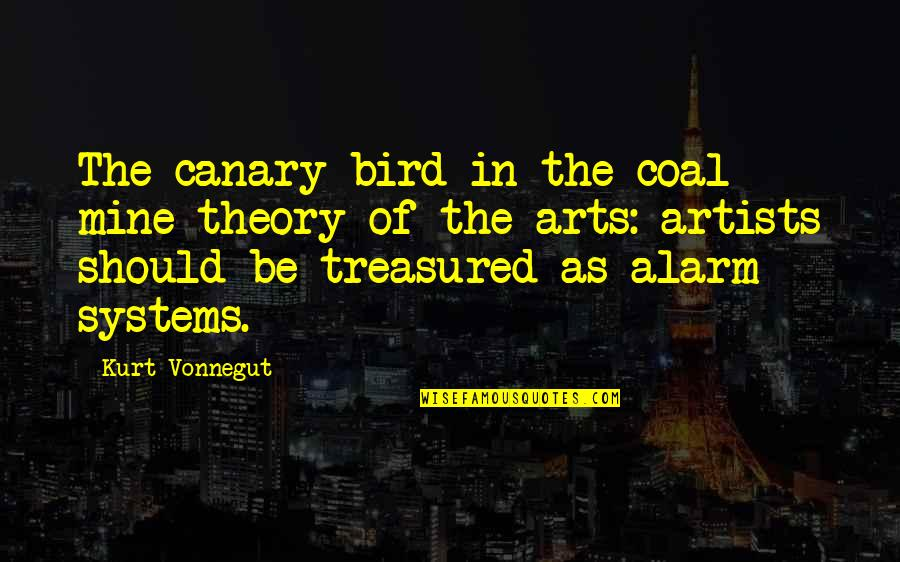 Coal Quotes By Kurt Vonnegut: The canary bird in the coal mine theory