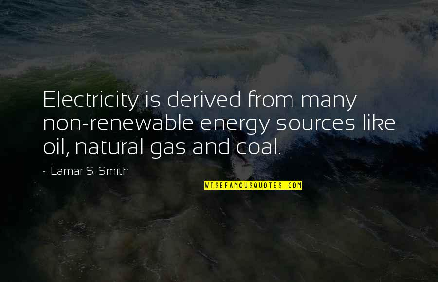 Coal Quotes By Lamar S. Smith: Electricity is derived from many non-renewable energy sources