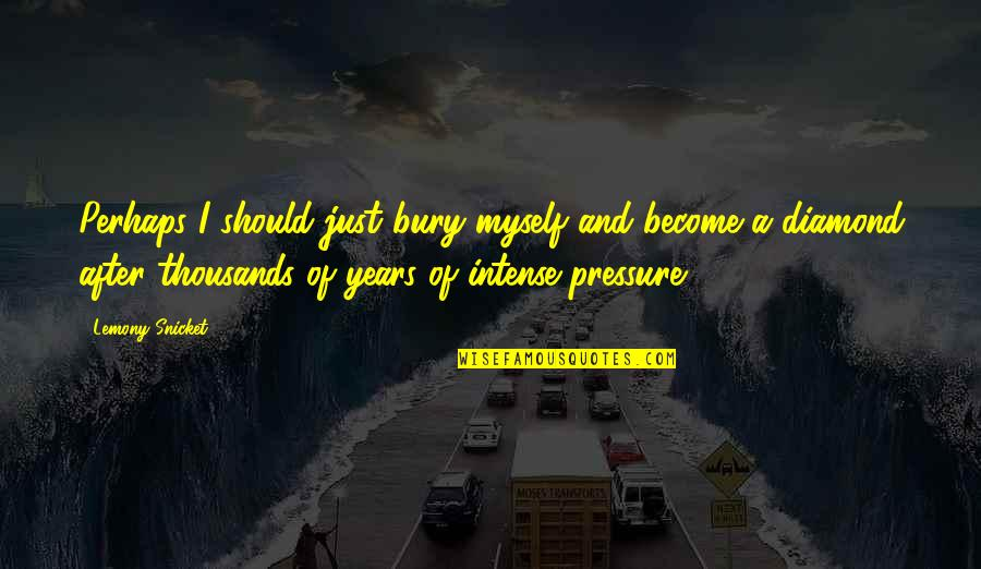 Coal Quotes By Lemony Snicket: Perhaps I should just bury myself and become