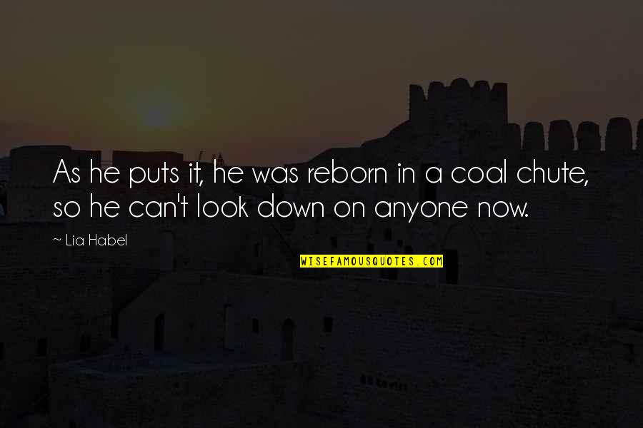 Coal Quotes By Lia Habel: As he puts it, he was reborn in