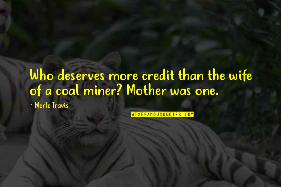 Coal Quotes By Merle Travis: Who deserves more credit than the wife of