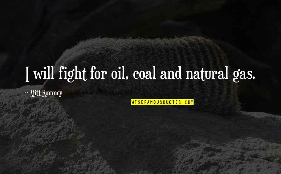 Coal Quotes By Mitt Romney: I will fight for oil, coal and natural
