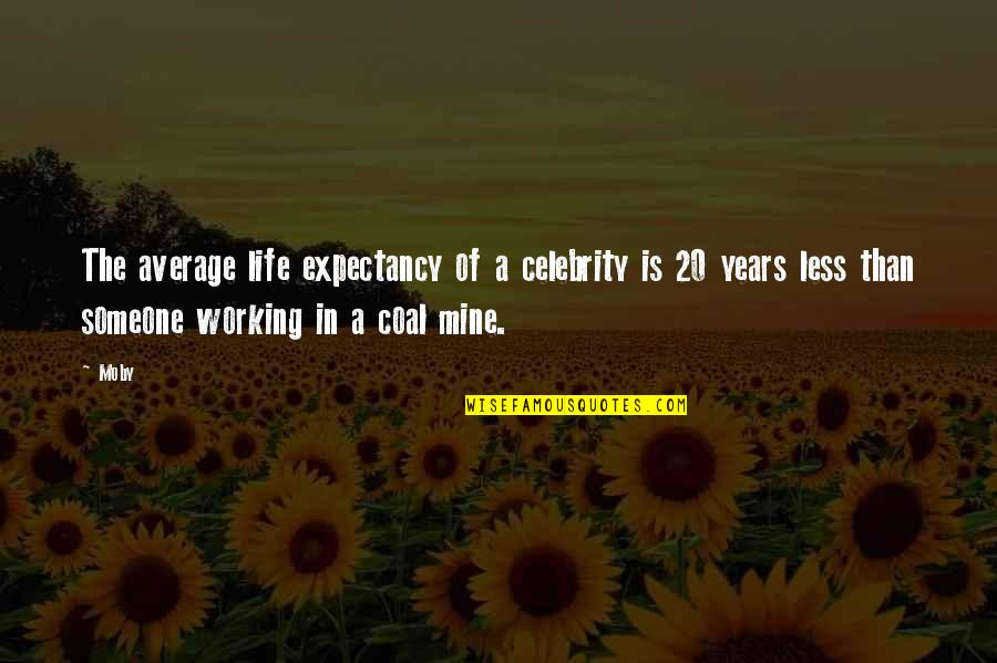 Coal Quotes By Moby: The average life expectancy of a celebrity is
