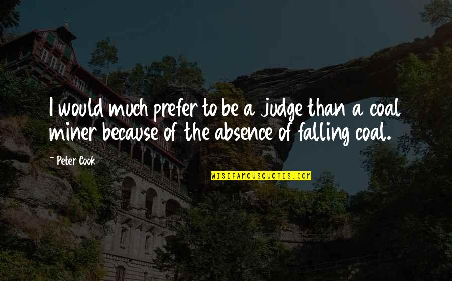 Coal Quotes By Peter Cook: I would much prefer to be a judge