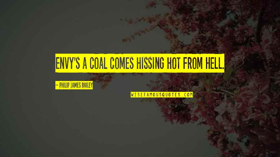 Coal Quotes By Philip James Bailey: Envy's a coal comes hissing hot from Hell.