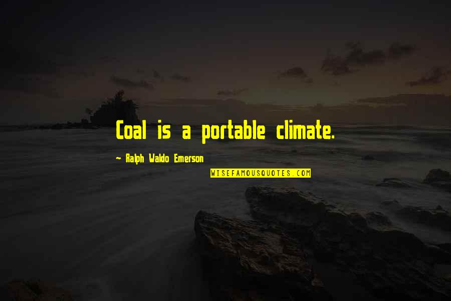 Coal Quotes By Ralph Waldo Emerson: Coal is a portable climate.