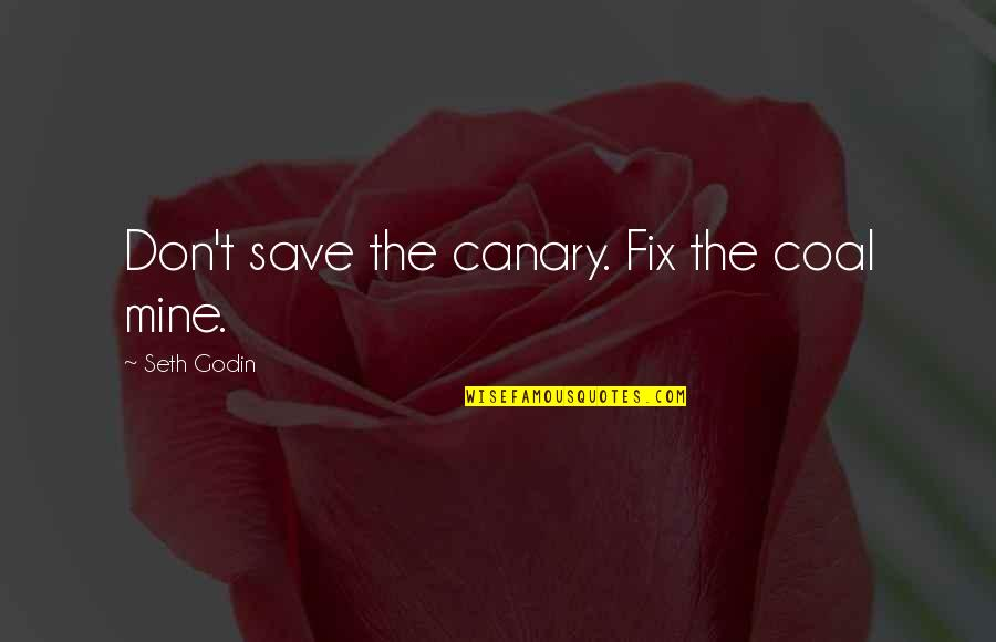 Coal Quotes By Seth Godin: Don't save the canary. Fix the coal mine.