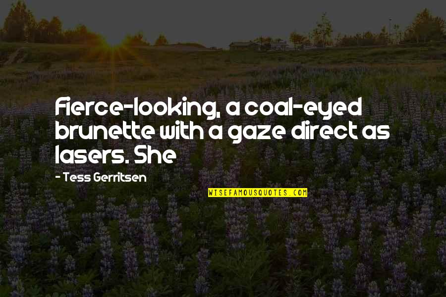 Coal Quotes By Tess Gerritsen: Fierce-looking, a coal-eyed brunette with a gaze direct