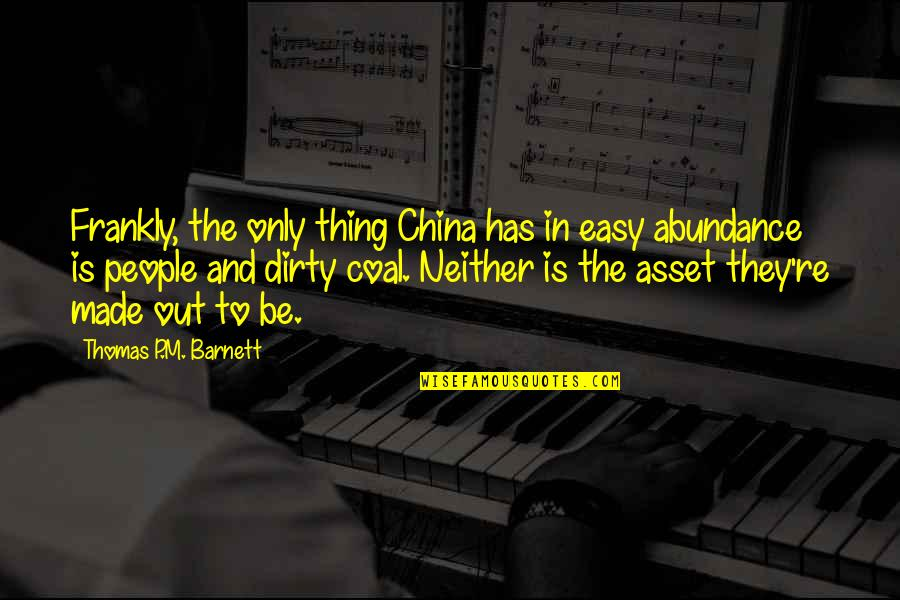 Coal Quotes By Thomas P.M. Barnett: Frankly, the only thing China has in easy