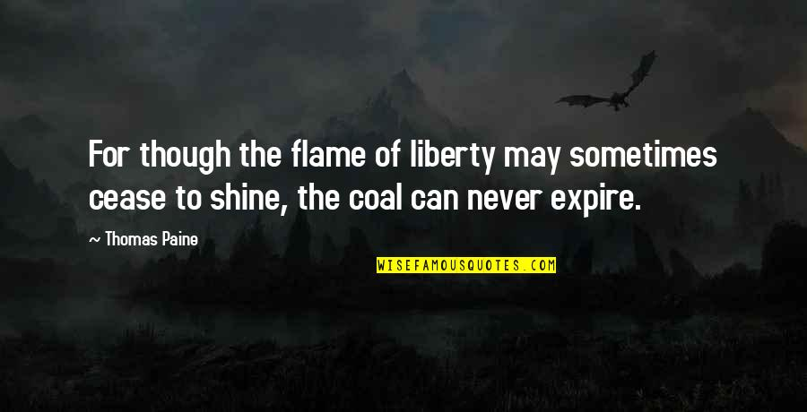 Coal Quotes By Thomas Paine: For though the flame of liberty may sometimes