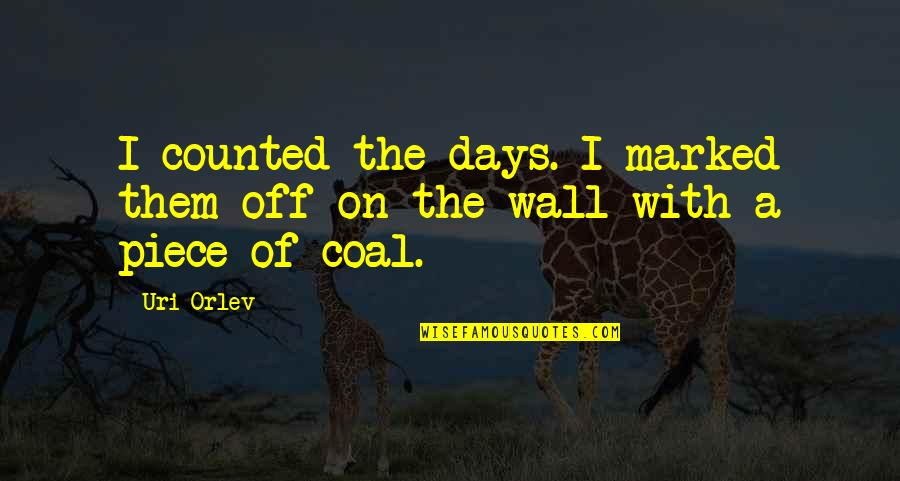 Coal Quotes By Uri Orlev: I counted the days. I marked them off