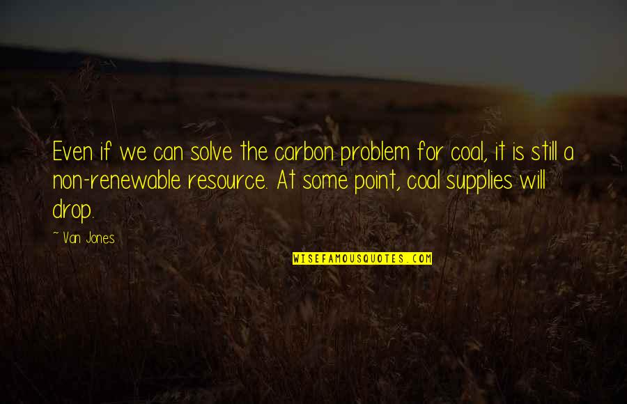 Coal Quotes By Van Jones: Even if we can solve the carbon problem