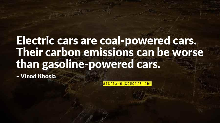 Coal Quotes By Vinod Khosla: Electric cars are coal-powered cars. Their carbon emissions