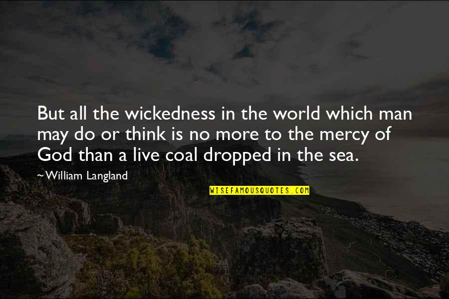 Coal Quotes By William Langland: But all the wickedness in the world which