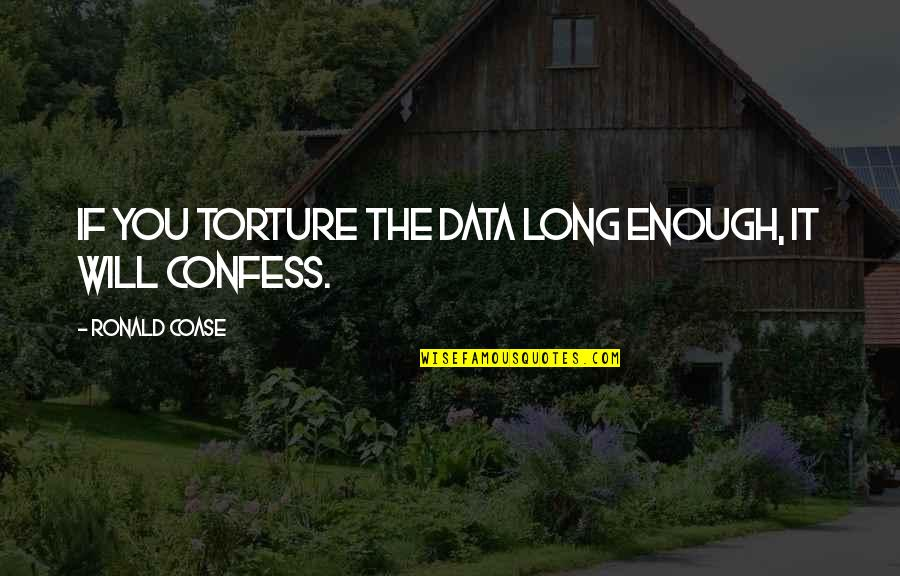 Coase Quotes By Ronald Coase: If you torture the data long enough, it