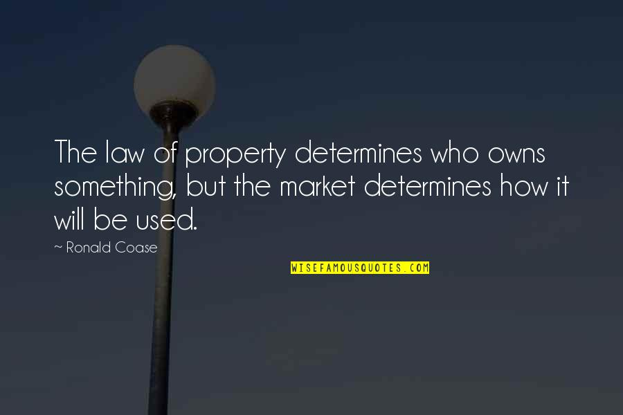 Coase Quotes By Ronald Coase: The law of property determines who owns something,