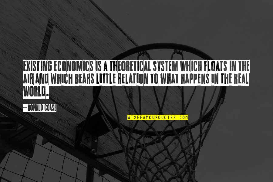 Coase Quotes By Ronald Coase: Existing economics is a theoretical system which floats