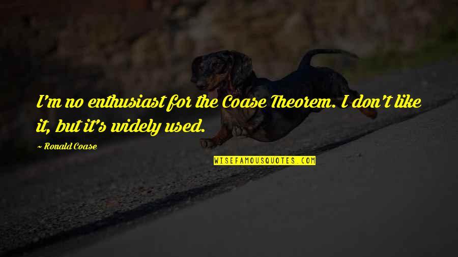 Coase Quotes By Ronald Coase: I'm no enthusiast for the Coase Theorem. I