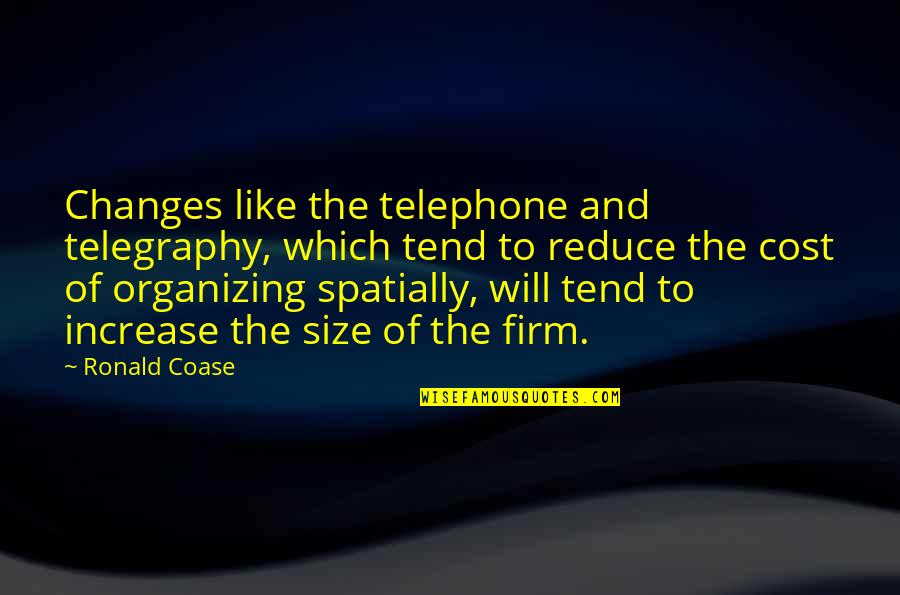 Coase Quotes By Ronald Coase: Changes like the telephone and telegraphy, which tend