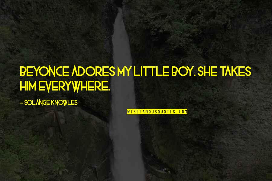 Coase Quotes By Solange Knowles: Beyonce adores my little boy. She takes him