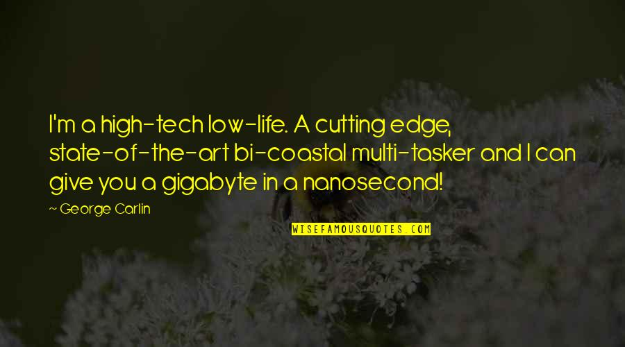 Coastal Life Quotes By George Carlin: I'm a high-tech low-life. A cutting edge, state-of-the-art