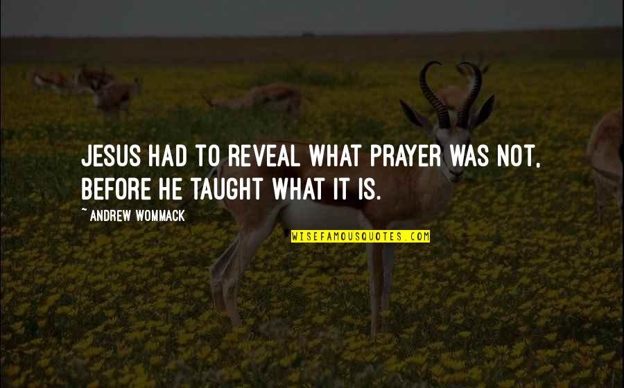 Coater Quotes By Andrew Wommack: Jesus had to reveal what prayer was not,