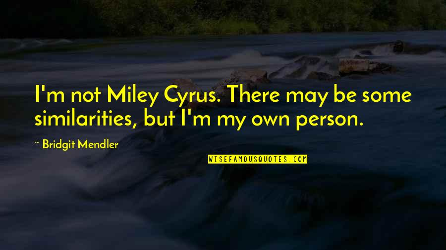 Coater Quotes By Bridgit Mendler: I'm not Miley Cyrus. There may be some