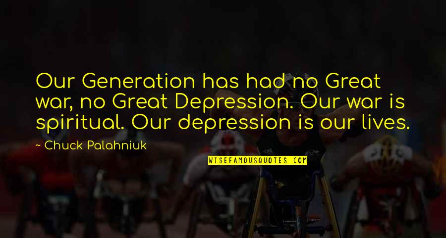 Coater Quotes By Chuck Palahniuk: Our Generation has had no Great war, no