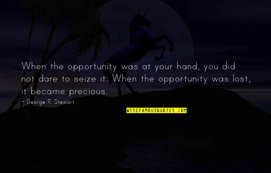 Coater Quotes By George R. Stewart: When the opportunity was at your hand, you