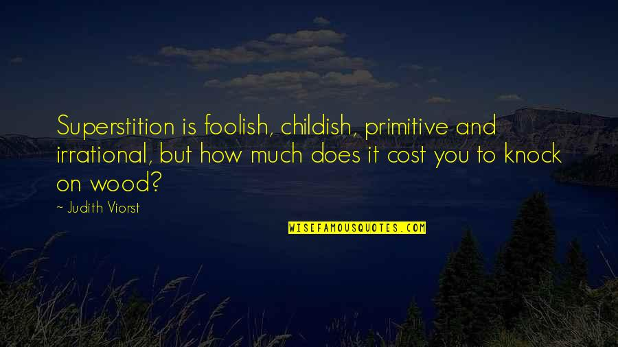 Coater Quotes By Judith Viorst: Superstition is foolish, childish, primitive and irrational, but