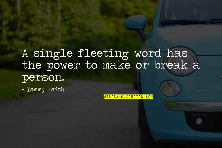 Coater Quotes By Tammy Faith: A single fleeting word has the power to