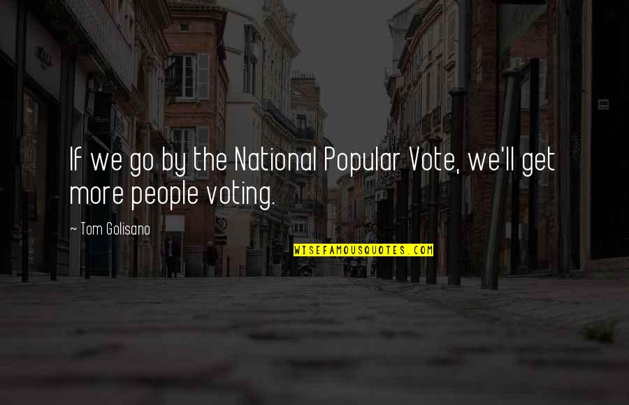 Coater Quotes By Tom Golisano: If we go by the National Popular Vote,