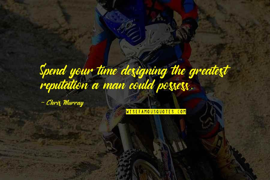 Coc Patama Quotes By Chris Murray: Spend your time designing the greatest reputation a