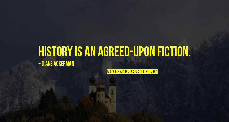 Coc Patama Quotes By Diane Ackerman: History is an agreed-upon fiction.